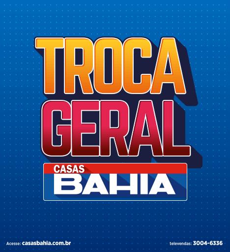 Casas Bahia - Troca Geral