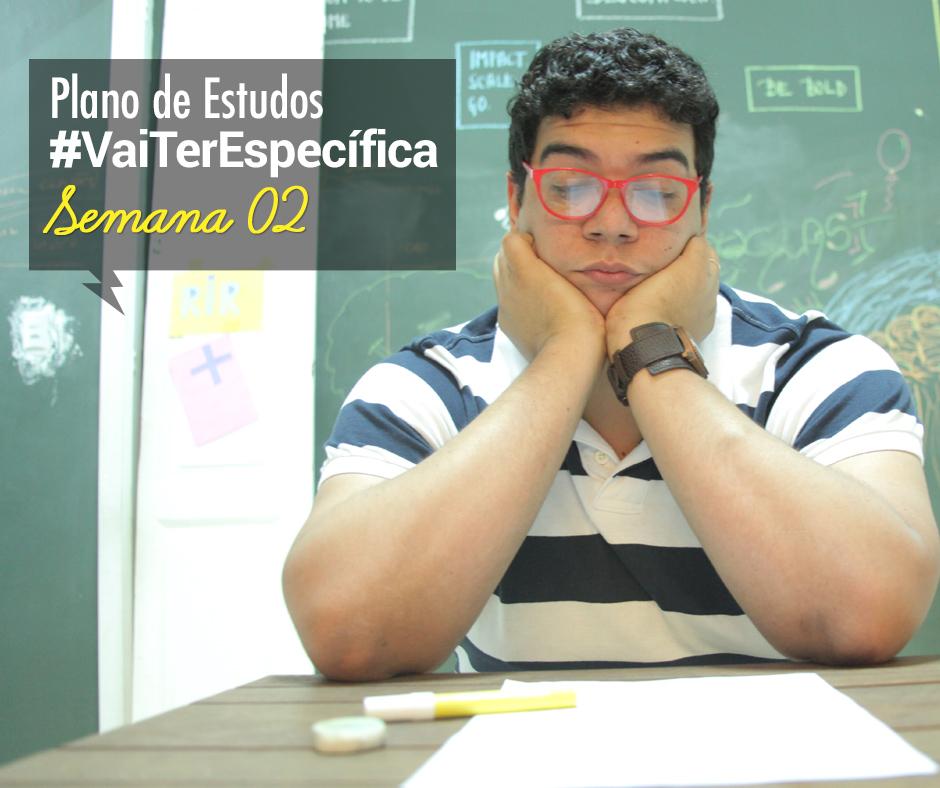 Plano de Estudos #VaiTerEspecífica: Semana 02