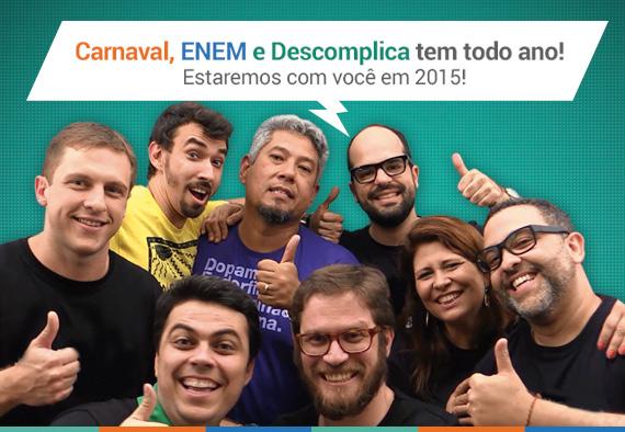 Carnaval, ENEM e Descomplica tem todo ano!