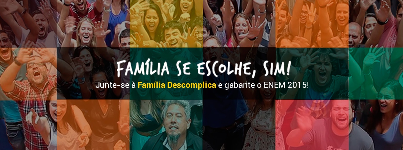 Junte-se à Família Descomplica e gabarite o ENEM 2015!