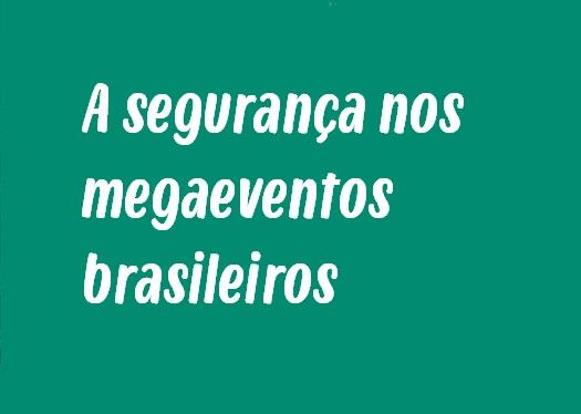 Tema de Redação: A segurança nos megaeventos brasileiros - Um caminho para a  eficiência ou eterna preocupação?