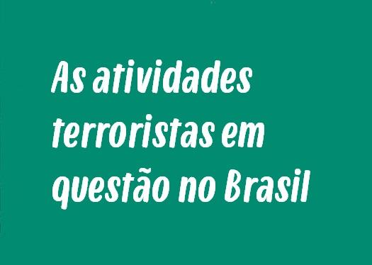 As atividades terroristas em questão no Brasil
