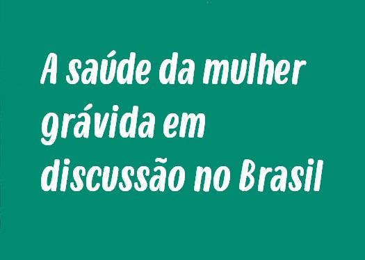 A saúde da mulher grávida em discussão no Brasil