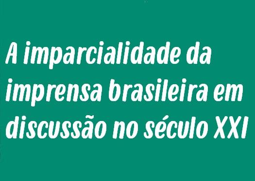 Modelo de Redação: A imparcialidade da imprensa brasileira em discussão no século XXI