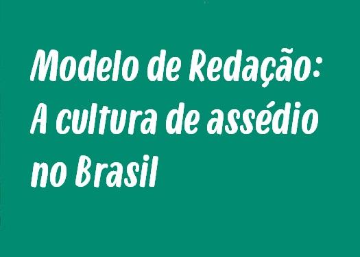 Modelo de Redação: A cultura de assédio no Brasil