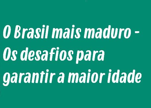 Tema de Redação: O Brasil mais maduro - Os desafios para garantir a maior idade