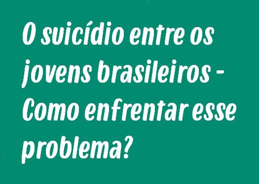 Modelo de Redação: O suicídio entre os jovens brasileiros - Como enfrentar esse problema?