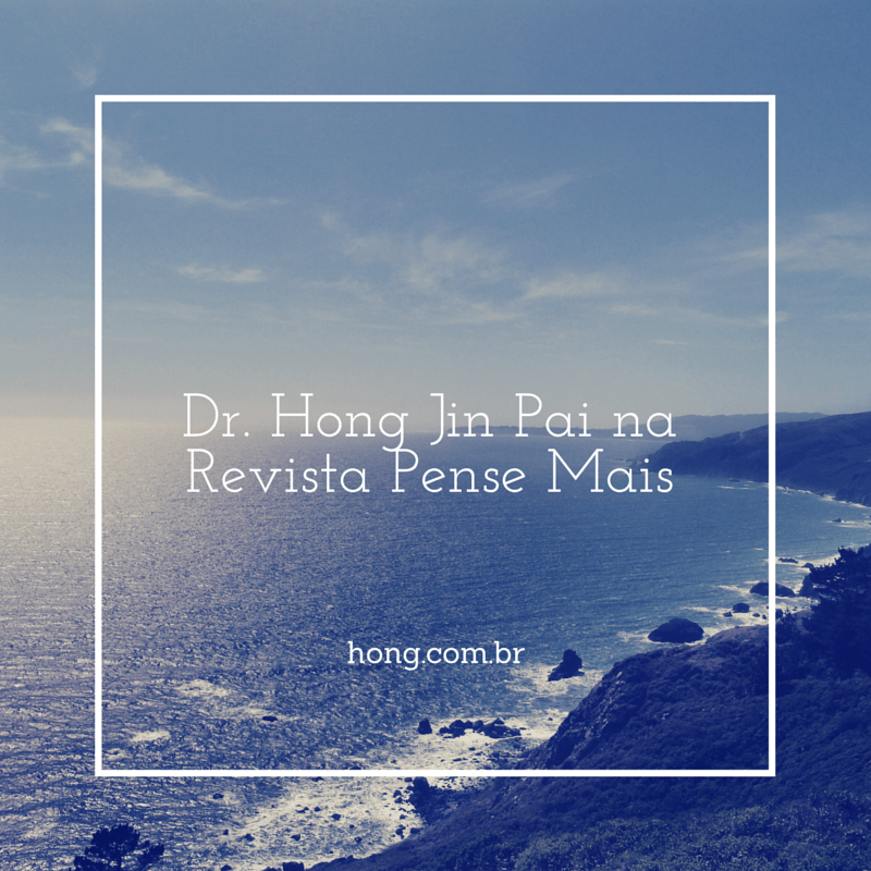 Dr. Hong Jin Pai na Revista Pense+