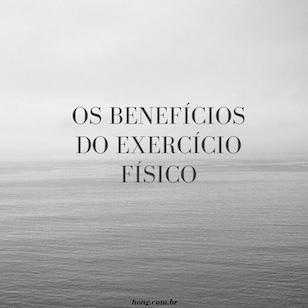 O Benefício do Exercício Físico