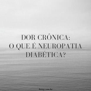 Dor crônica: O que é Neuropatia Diabética?