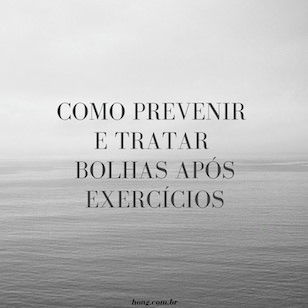 Como prevenir e tratar bolhas após exercícios