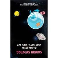 Livro Até Mais, e Obrigado pelos Peixes! - Série O Mochileiro das Galáxias - Volume 4