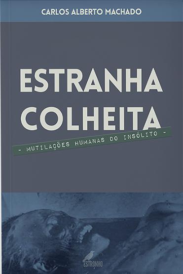 44 Editora Estronho Publicações Estranha colheita: Mutilações humanas que intrigam qualquer um