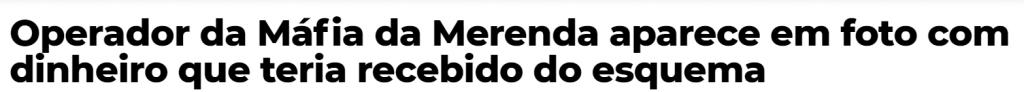 Operador da Máfia da Merenda aparece em foto com dinheiro que teria recebido do esquema Jornalistas Livres 1024x92 Merenda escolar do mundo e a realidade brasileira
