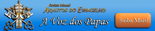 Revista Arautos do Evangelho - Revista Católica - Baixar edição gratuita - A Voz dos Papas - Comentários do Papa - Intenções do Papa