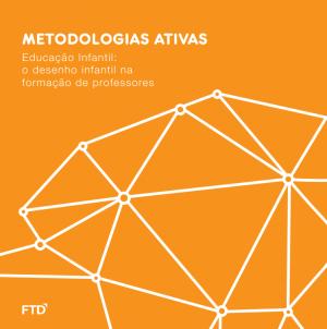 METODOLOGIAS ATIVAS Educação Infantil: o desenho infantil na formação de professores