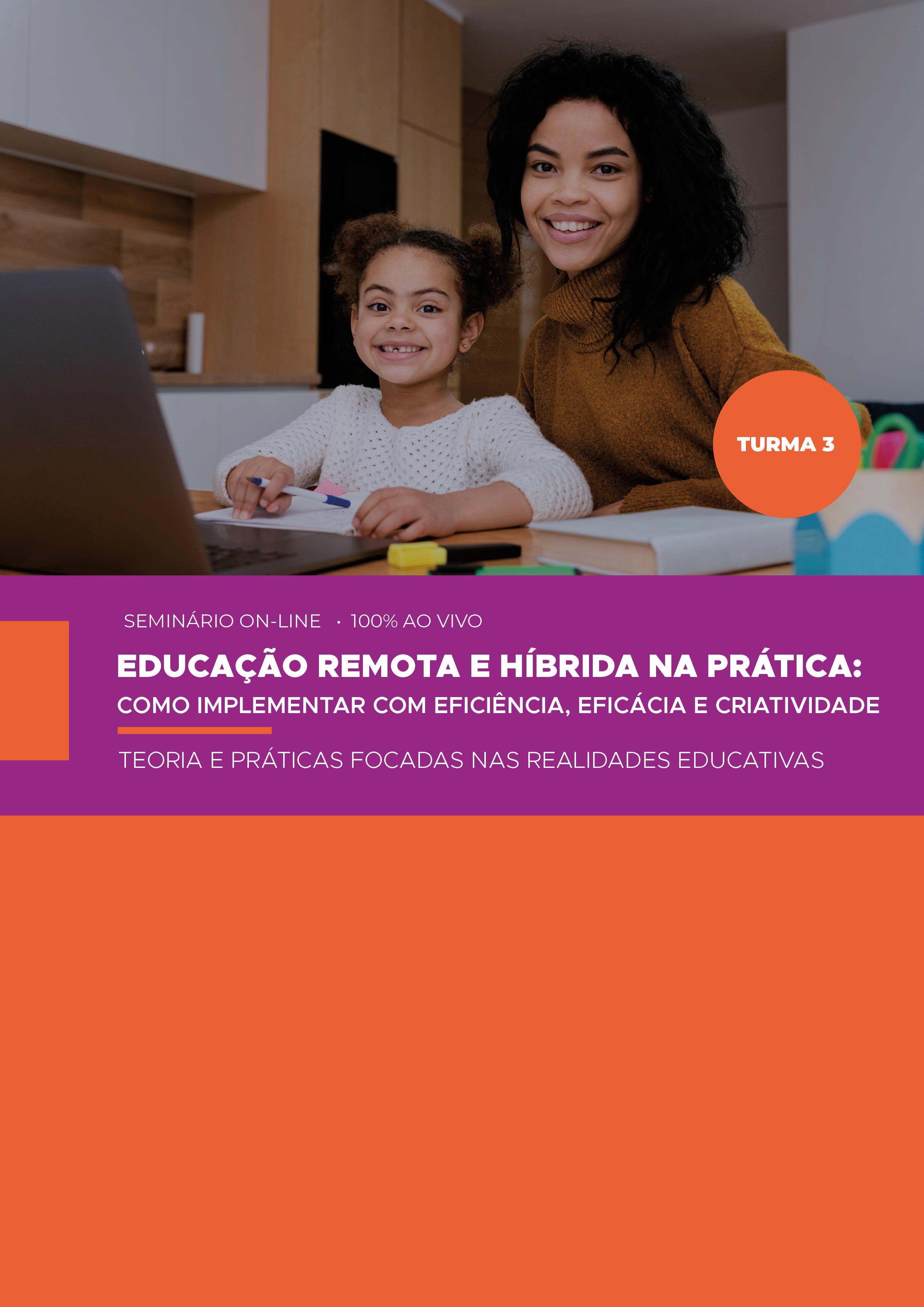 EDUCAÇÃO REMOTA E HÍBRIDA NA PRÁTICA: COMO IMPLEMENTAR COM EFICIÊNCIA, EFICÁCIA E CRIATIVIDADE - TURMA 3