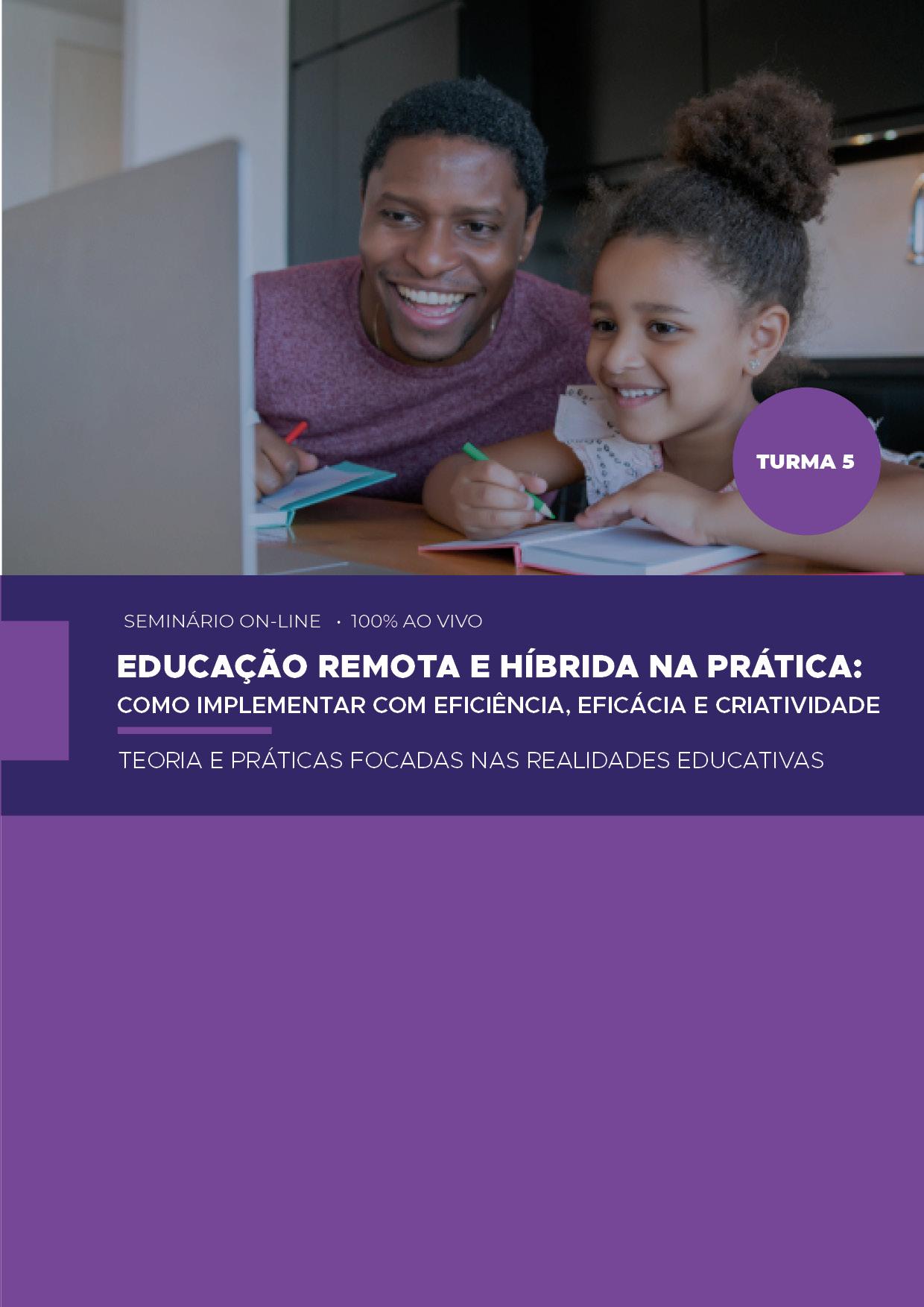 EDUCAÇÃO REMOTA E HÍBRIDA NA PRÁTICA: COMO IMPLEMENTAR COM EFICIÊNCIA, EFICÁCIA E CRIATIVIDADE - TURMA 5