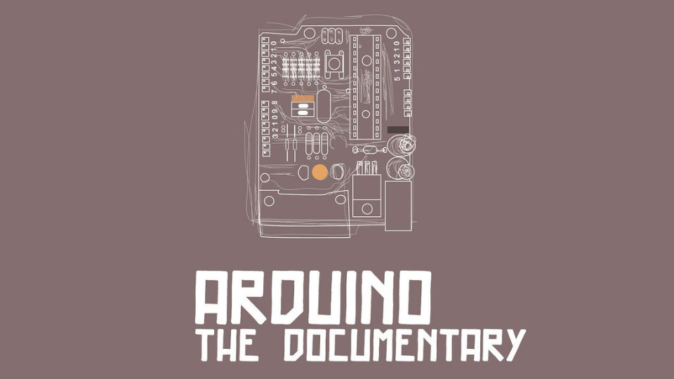 Arduino Documentary: Open Source Hardware is Here