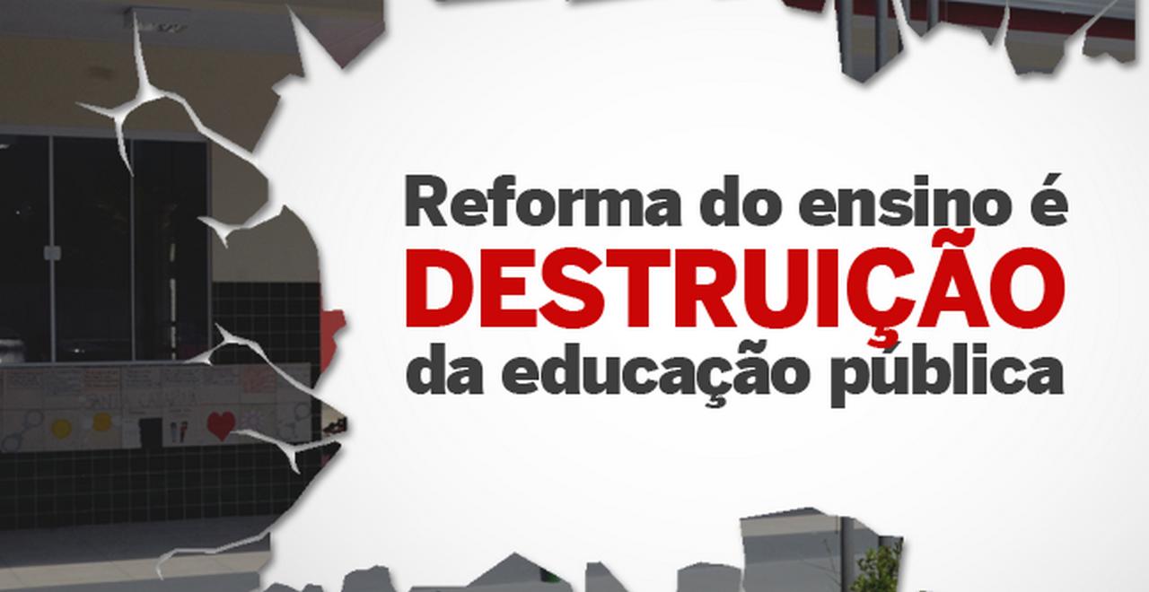 Reforma do Ensino é a destruição da educação pública