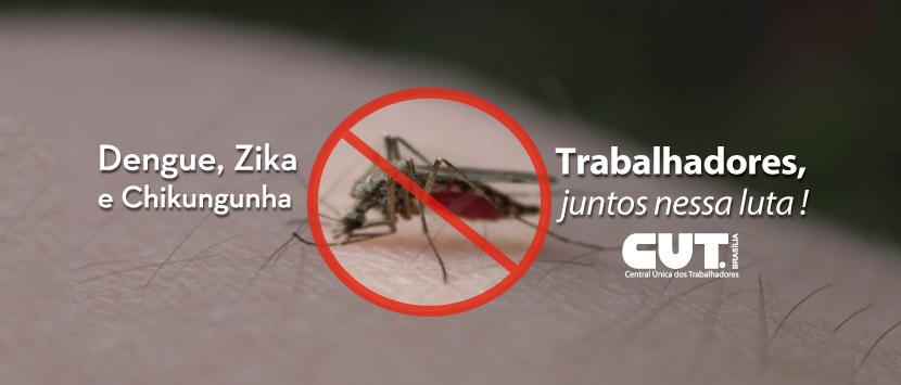 Dengue, Zika, Chikungunha – Trabalhadores juntos nessa Luta!