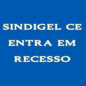 SINDGEL-CE ENTRA EM RECESSO (FÉRIAS COLETIVAS)