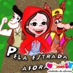 Clubinho de Ofertas - atrações infantis com desconto - Pela Estrada Afora com Chapeuzinho Vermelho