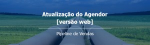 Pipeline de Vendas do Agendor