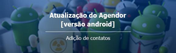 Novidade no Agendor para Android: Adição de contatos - Blog