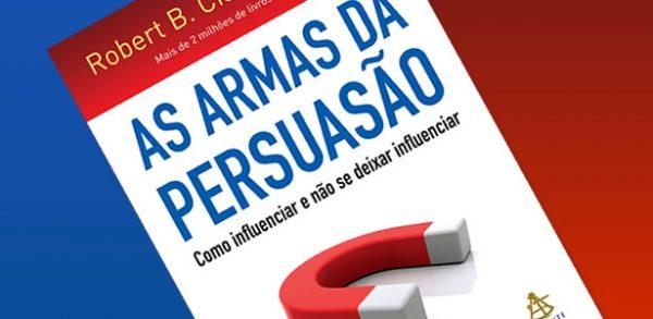 """""""As armas da persuasão"""", de Robert Cialdini"""