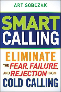 Smart calling: eliminate fear, failure and rejection from cold calling