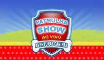 Patrulha Show - Aventuras Cani...