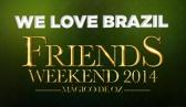 Friends Weekend - We Love Brazil