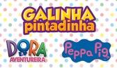 Galinha Pintadinha, Dora Aventureira e Peppa Pig