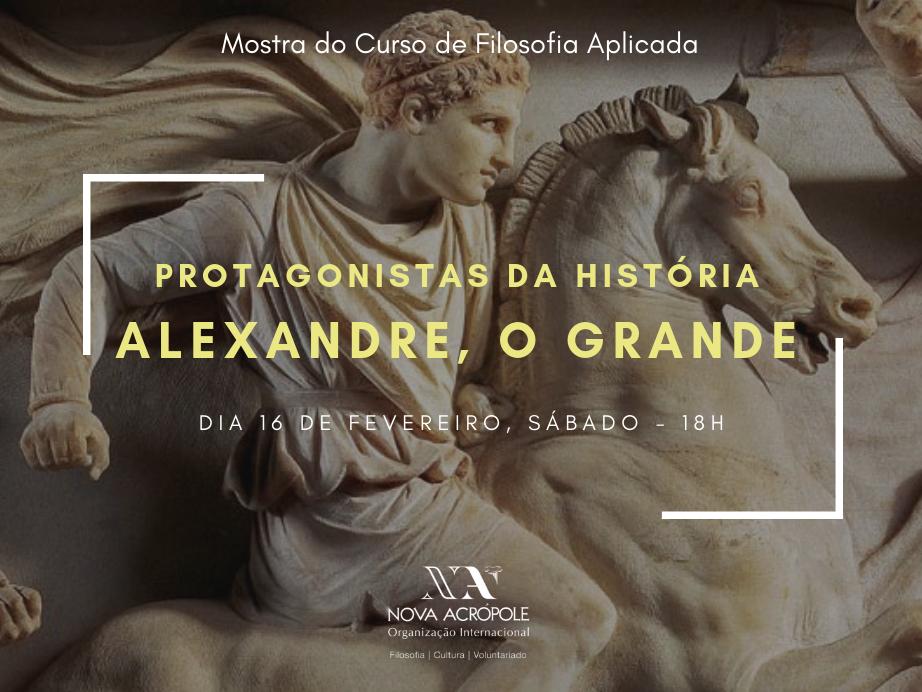 Série Protagonistas da História: Alexandre, o Grande