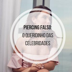 Piercing Falso: o queridinho das celebridades