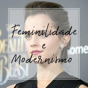 Emma Watson: Feminilidade e Modernismo.