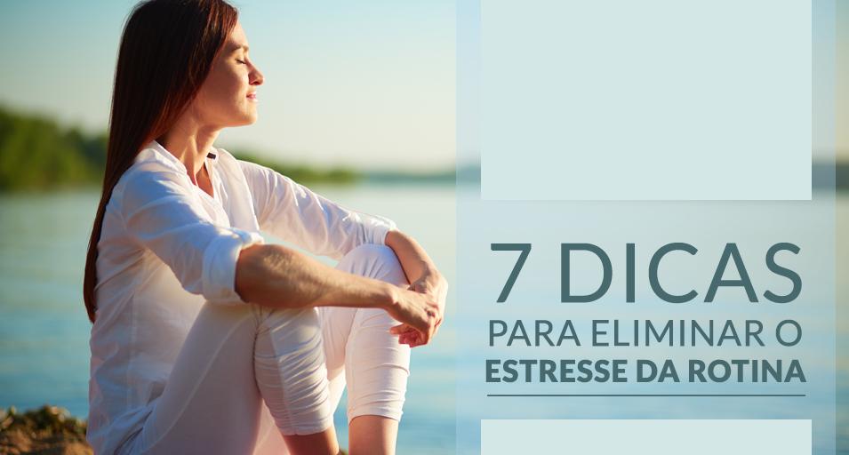 Dicas para eliminar o estresse da rotina