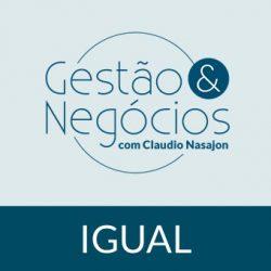 Igual - Gestão e Negócios com Claudio Nasajon
