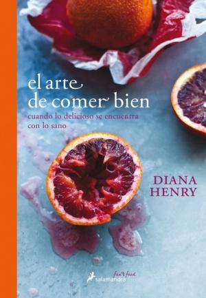 LIBRO EL ARTE DE COMER BIEN DIANA HENRY SALAMANDRA