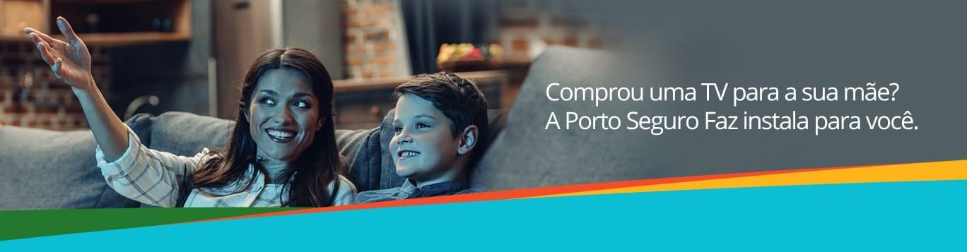 Comprou uma TV para a sua mãe? A Porto Seguro Faz instala para você.