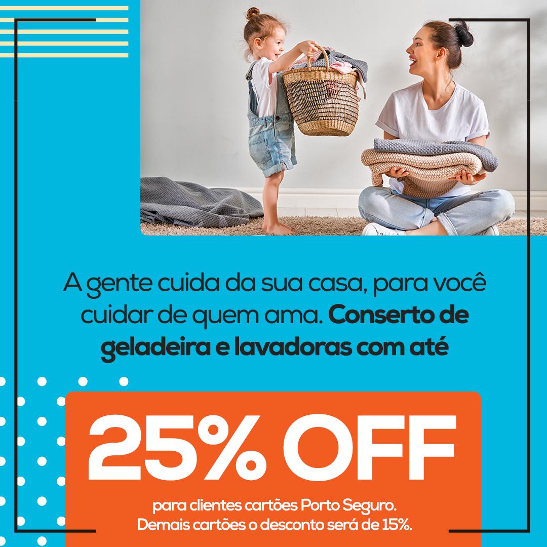 A gente cuida da sua casa, para você cuidar de quem ama. Conserto de geladeira e lavadoras com até 25% OFF para clientes cartões Porto Seguro. Demais cartões o desconto será de 15%.