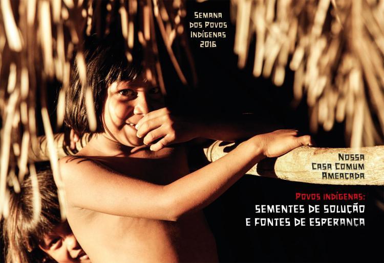 Semana dos Povos Indígenas 2016 Povos indígenas: sementes de solução e fontes de esperança