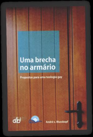 Uma brecha no armário - propostas para uma teologia gay - CEBI
