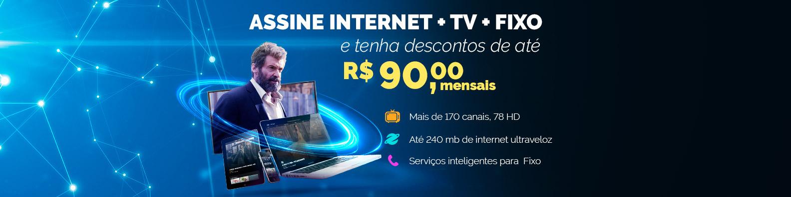 Assine internet + TV + Fixo e tenha descontos de até R$90,00 mensais.