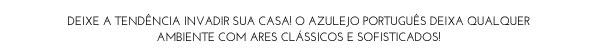 Deixe a tendência invadir sua casa! O Azulejo Português deixa qualquer ambiente com ares clássicos e sofisticados!