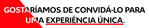 GOSTARÍAMOS DE CONVIDÁ-LO PARA UMA EXPERIÊNCIA  ÚNICA.