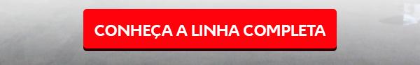 CONHEÇA A LINHA COMPLETA