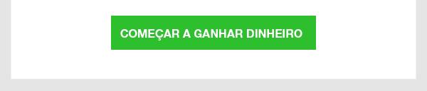 COMEÇAR A GANHAR DINHEIRO