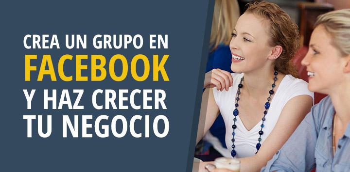 Crea un grupo en Facebook y haz crecer tu negocio